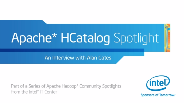 Apache Hadoop* Community Spotlight: HCatalog* Podcast